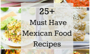 25+ Must Have Mexican Food Recipes – My Kitchen Craze – Recipes Of Mexican Food