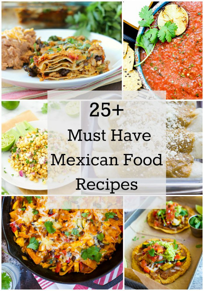 25+ Must Have Mexican Food Recipes - My Kitchen Craze - recipes of mexican food