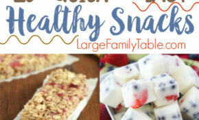 25+ Quick & Easy Healthy Snack Recipes – Large Family Table – Healthy Recipes And Snacks