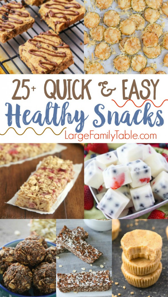25+ Quick & Easy Healthy Snack Recipes - Large Family Table - healthy recipes and snacks