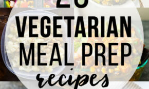 25 Vegetarian Meal Prep Recipes | Sweet Peas And Saffron – Recipes Vegetarian Diet