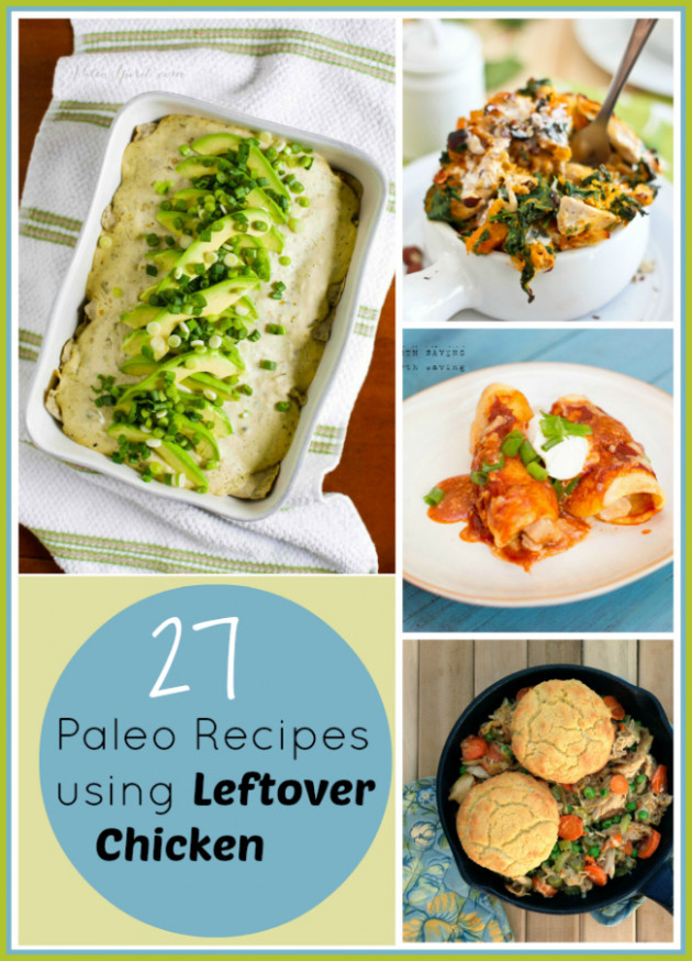 27 paleo recipes for leftover chicken - chicken recipes leftover