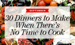 30 Dinners To Make When There's No Time To Cook ..