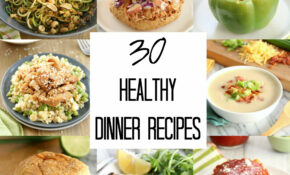 30 Healthy Dinner Recipes – Eat. Drink. Love