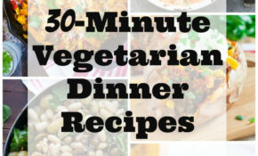 30 Minute Vegetarian Dinner Recipes – She Likes Food – Recipes Vegetarian Dinner
