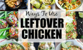 30+ Ways To Use Leftover Chicken – Chicken Recipes Leftover