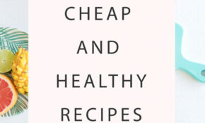 35 Cheap And Healthy Recipes – Meal Ideas On A Tight Budget – Healthy Recipes On A Budget