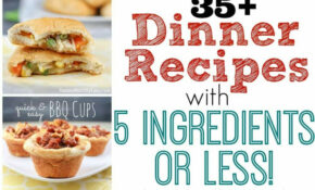 35+ Dinner Recipes With 5 Ingredients Or Less! – Yummy ..