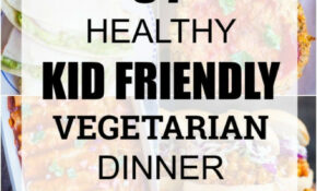 37 Healthy Kid Friendly Vegetarian Dinner Recipes – She ..