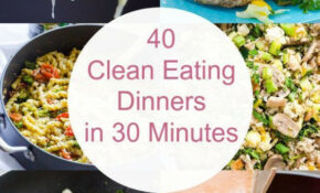 40 Clean Eating Dinners In 30 Minutes – A Collection Of ..