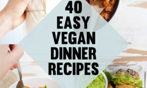40 Easy Vegan Dinner Recipes | Elephantastic Vegan – Recipes Dinner