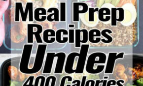 40 Meal Prep Recipes Under 400 Calories – Meal Prep On Fleek™ – Food Recipes Under 400 Calories