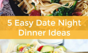 5 Easy Date Night Dinner Ideas You Need To Try Today – Date Night Dinner Recipes