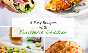 5 Fun And Easy Leftover Rotisserie Chicken Recipes | The ..