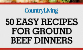 50+ Easy Recipes For Ground Beef Dinners | Easy Recipes ..