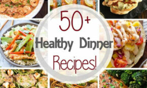 50+ Healthy Dinner Recipes In 30 Minutes! – Julie's Eats ..