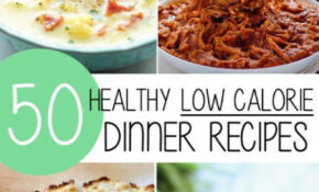 50 Healthy Low Calorie Dinner Recipes That Are Actually ..