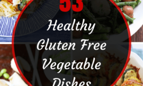 53 Best Healthy Gluten Free Vegetable Recipes | Dinners ..
