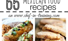 65 Mexican Food Recipes - Chef in Training
