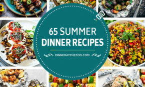 65 Summer Dinner Recipes - Dinner at the Zoo