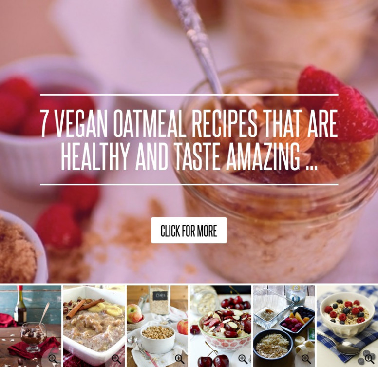 7 Vegan Oatmeal Recipes That Are Healthy And Taste Amazing - Recipes That Are Healthy And Taste Good
