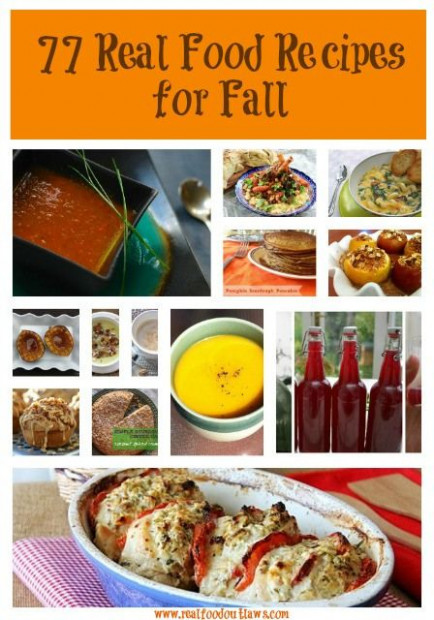 77 Real Food Recipes For Fall...I Know It's A Ridiculous ..