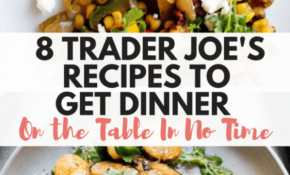 8 Trader Joe's Recipes To Get Dinner On The Table In No Time – Trader Joe's Recipes Dinner