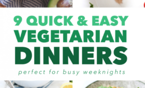 9 Quick And Easy Vegetarian Dinners For Busy Weeknights ..