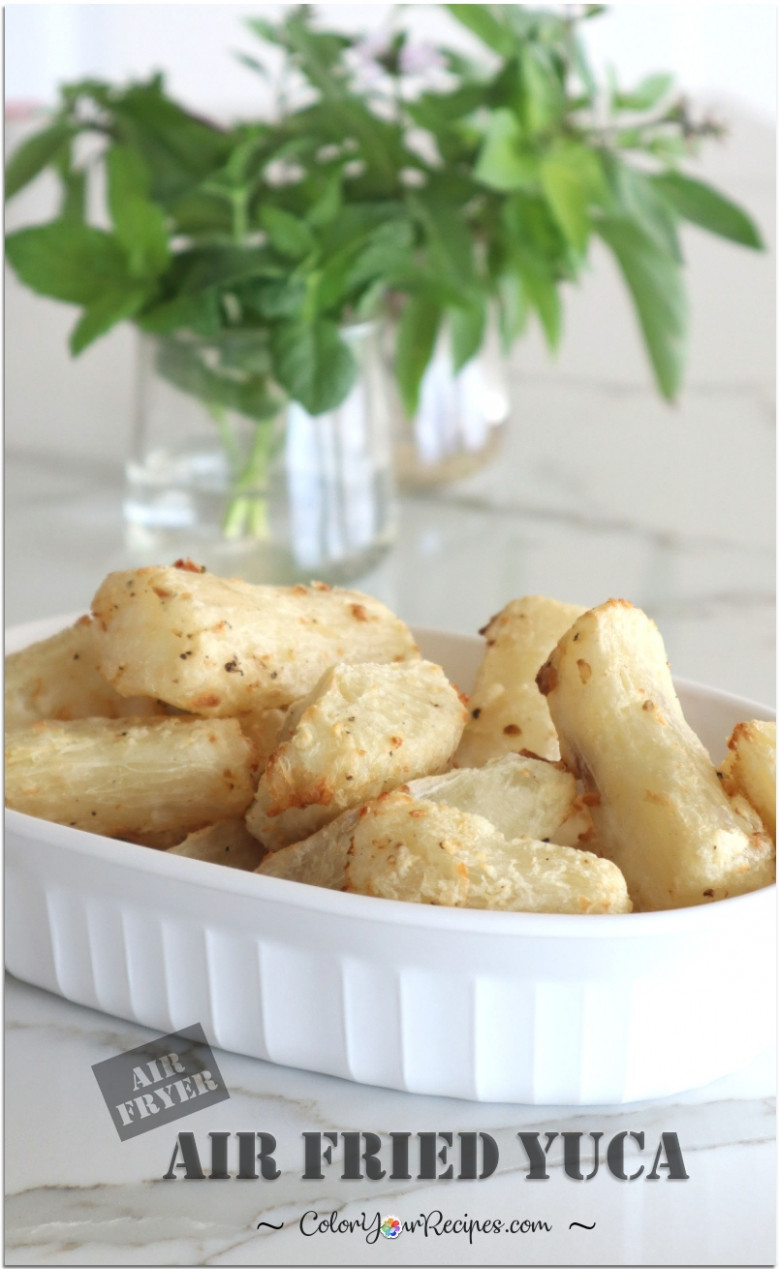 Air Fried Yuca • Color Your Recipes - Healthy Yuca Recipes