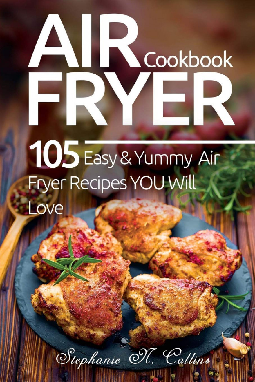Air Fryer Cookbook: 13 Easy And Yummy Air Fryer Recipes You ..