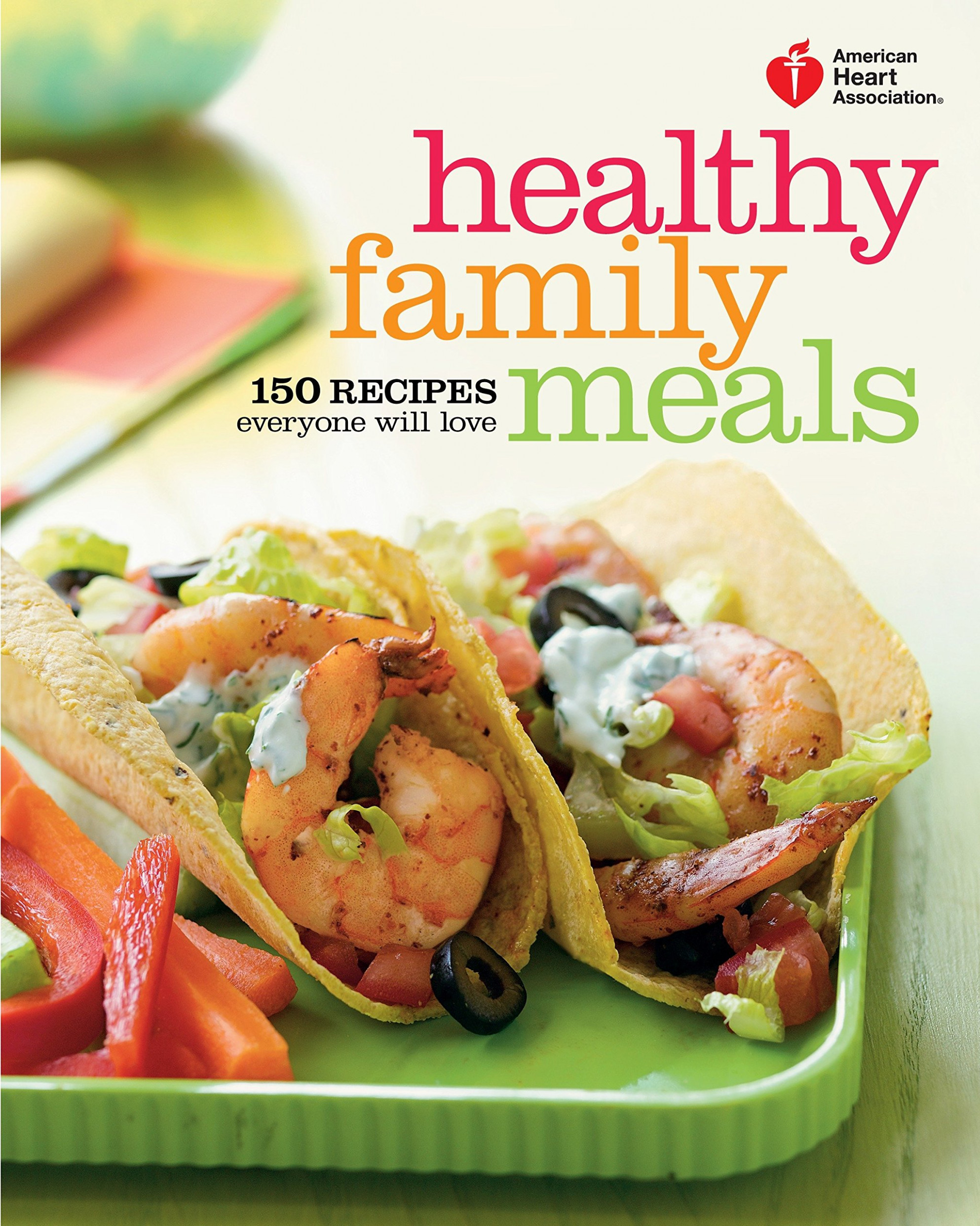 American Heart Association Healthy Family Meals: 14 Recipes ..