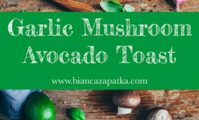 Avocado Toast With Garlic Mushrooms – Easy Mushroom Recipes For Dinner
