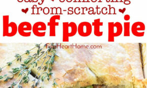 Beef Pot Pie ~ From Scratch Comfort Food BLISS! • FIVEheartHOME – Easy Comfort Food Recipes