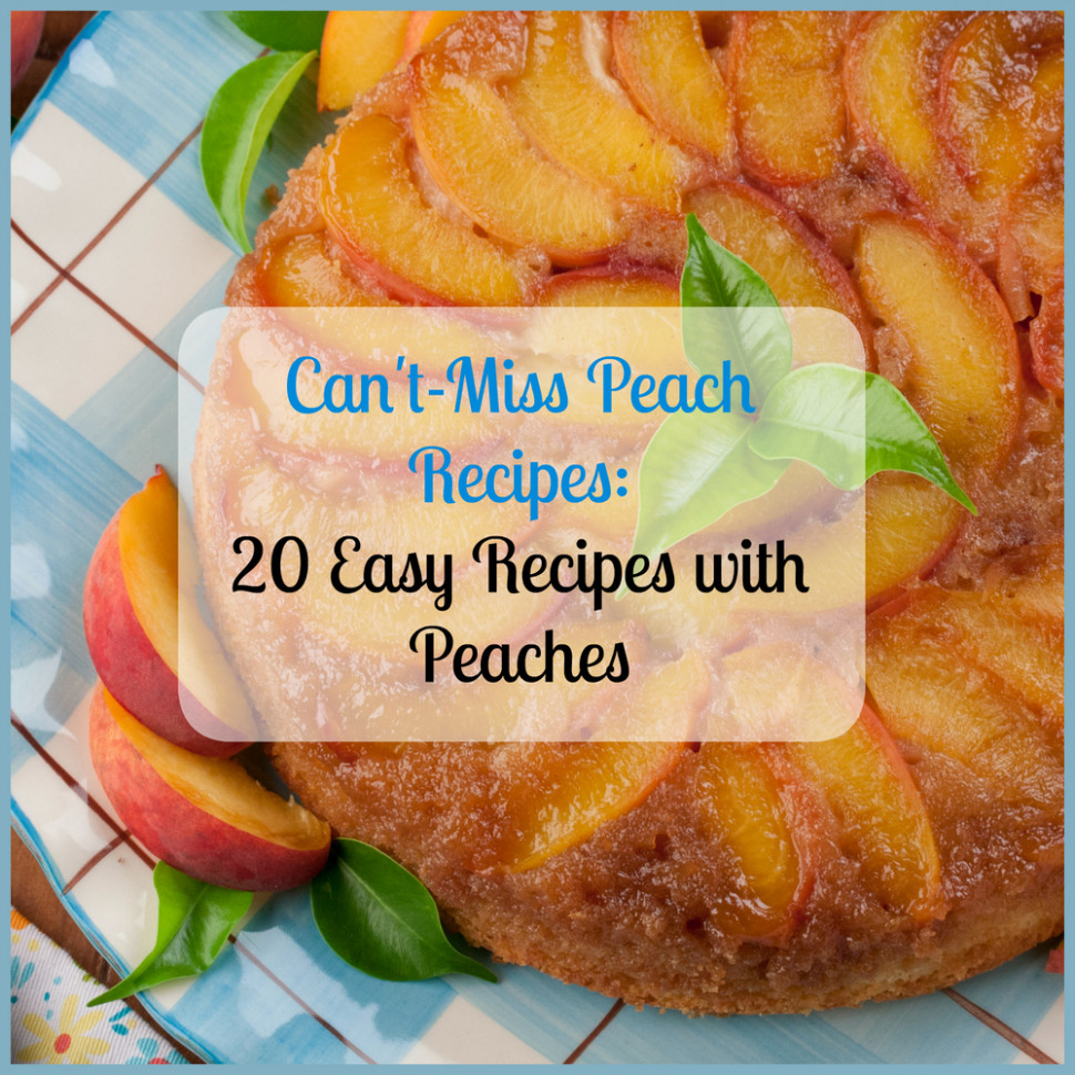 Can't Miss Peach Recipes: 20 Easy Recipes With Peaches ..