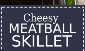 Cheesy Meatball Skillet – The Cooking Jar – Dinner Recipes Coles