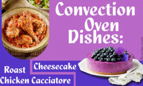 Convection Oven Recipes To Whip Up Unbelievably Delicious Meals – Oven Recipes Dinner