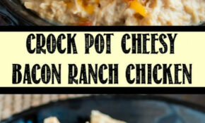 Crock Pot Cheesy Bacon Ranch Chicken – Back For Seconds – Dinner Recipes With Bacon