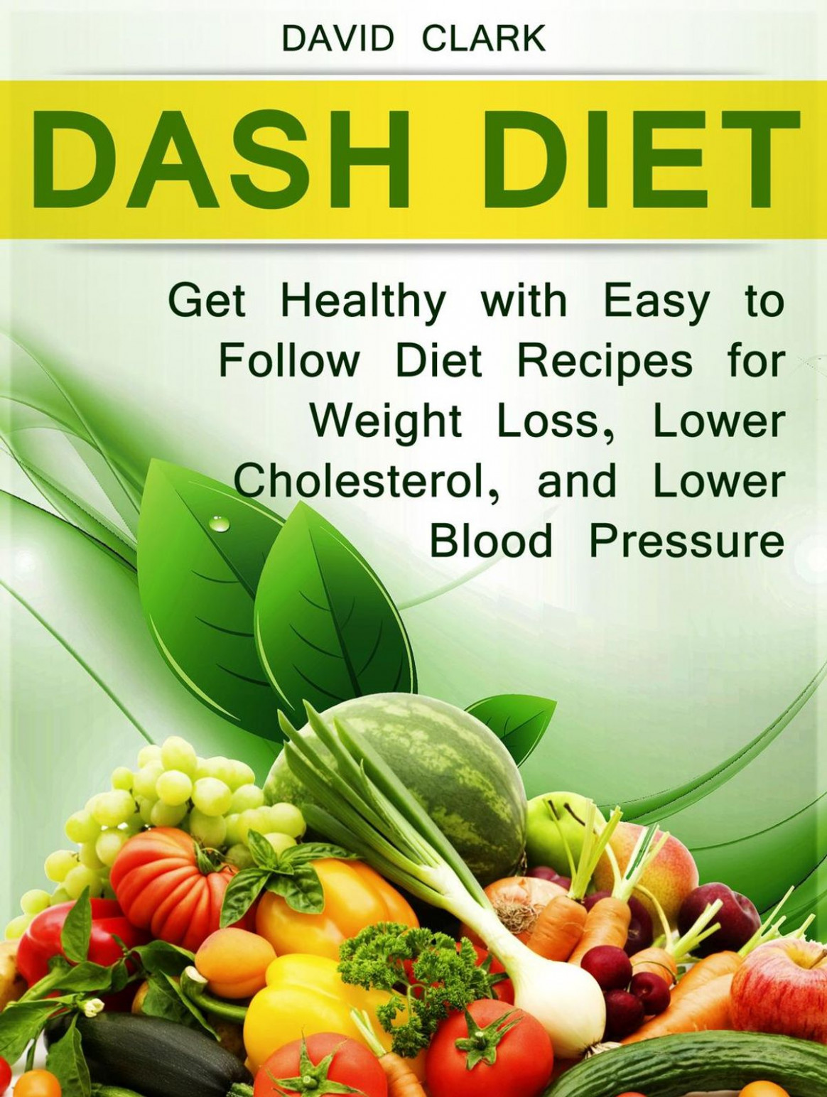 Dash Diet: Get Healthy With Easy To Follow Diet Recipes For Weight Loss,  Lower Cholesterol, And Lower Blood Pressure Ebook By David Clark - Rakuten  ..