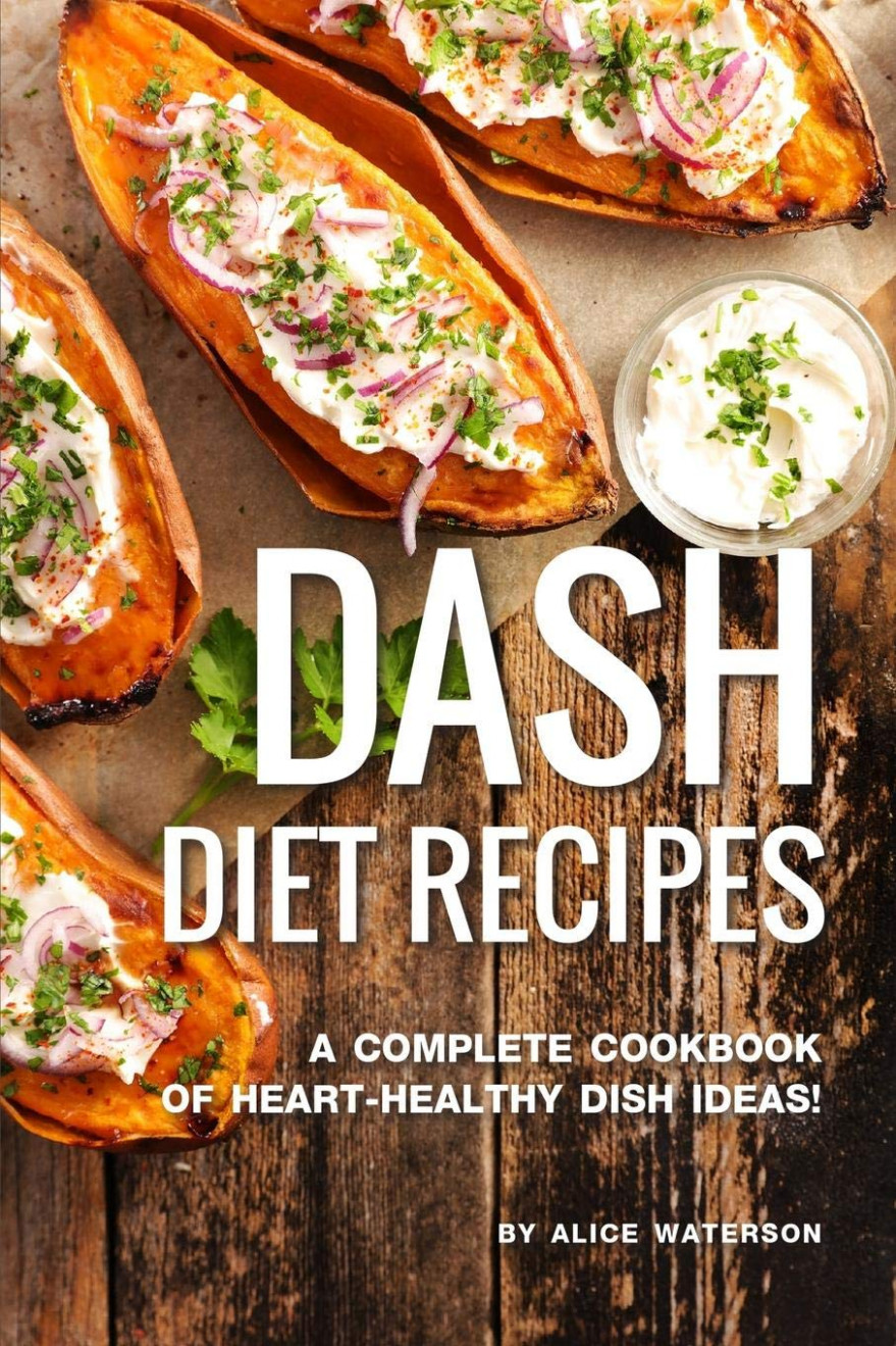 DASH Diet Recipes: A Complete Cookbook of Heart-Healthy Dish ..