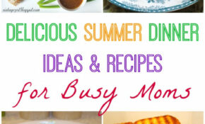 Delicious Summer Dinner Ideas & Recipes For Busy Moms – Recipes For Summer Dinner