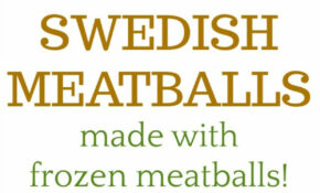 Delicious Swedish Meatballs Using Frozen Meatballs – Mom 4 ..