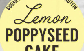 Desserts With Benefits This Healthy Lemon Poppyseed Cake ..