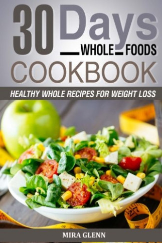 Download Whole: 30 Days Whole Foods Cookbook - Healthy ..