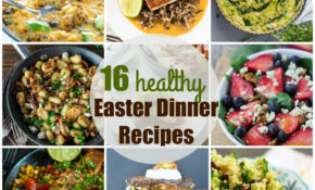 Easter Dinner Recipes |16 Healthy Easter Recipes ..
