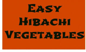 Easy Hibachi Vegetables – Healthy Recipes Quick Dinner