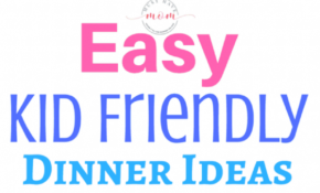 Easy Kid Friendly Dinner Recipes – Must Have Mom – Recipes Dinner Kid Friendly