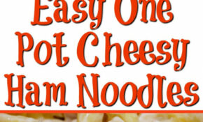 Easy One Pot Cheesy Ham Noodles – Cook Eat Go – Recipes Night Dinner