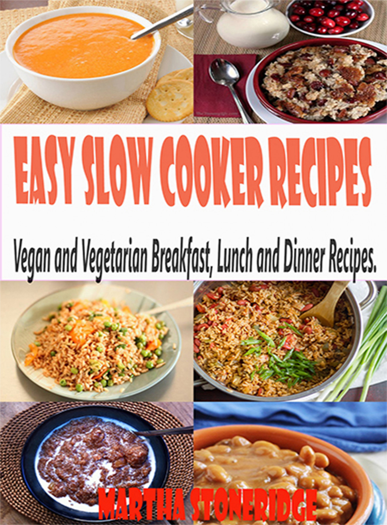 Easy Slow Cooker Recipes : Vegan and Vegetarian Breakfast, Lunch and Dinner  Recipes