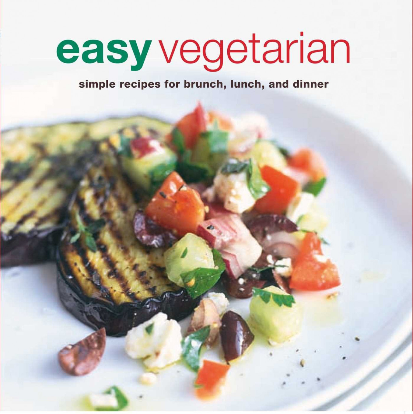 Easy Vegetarian: Simple Recipes for Brunch, Lunch and Dinner ..