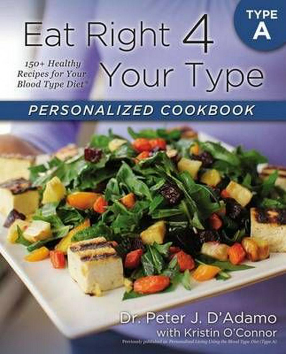 Eat Right 13 Your Type Personalized Cookbook A: 13+ Brand New Healthy  Recipes For Your Blood Type Diet - Healthy Recipes Cookbook